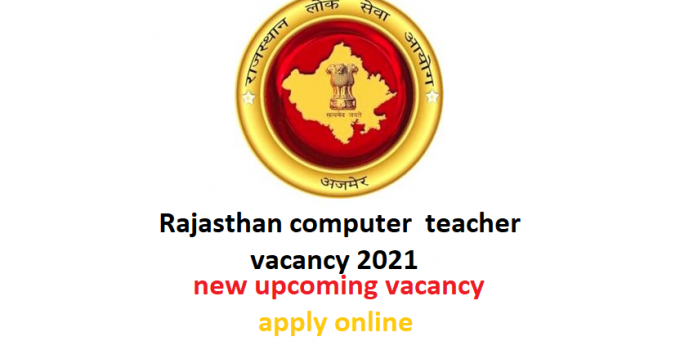 Rajasthan computer teacher vacancy 2021: upcoming soon