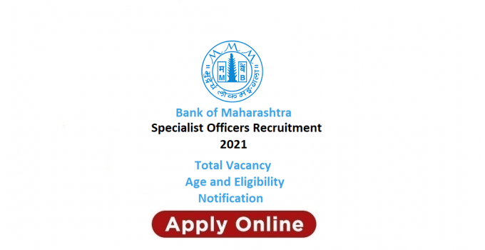 Bank of Maharashtra Specialist Officers Recruitment 2021: out notification